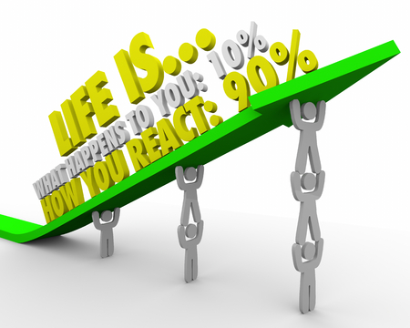 Life is 10 Percent What Happens 90 How You React 3d Illustration