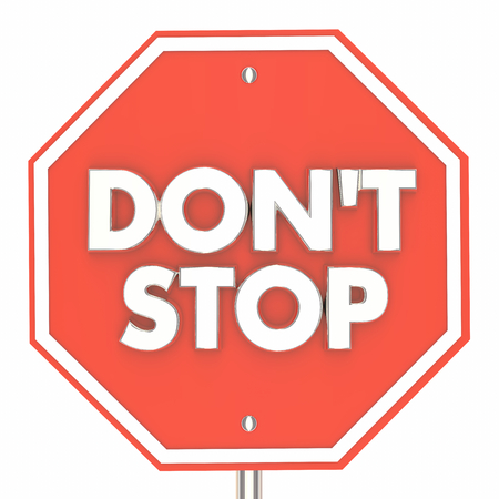 Dont Stop Sign Keep Going Persistence 3d Illustration