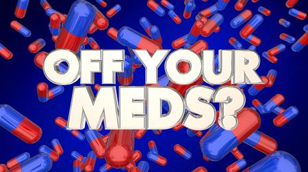 Off Your Meds Pills Medications Drugs Treatment 3d Illustration