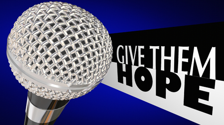Give Them Hope Microphone Audience Words 3d Illustration Stock Photo