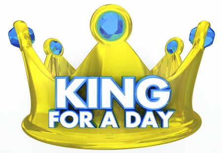 King for a Day Crown Royal Treatment Words 3d Illustration
