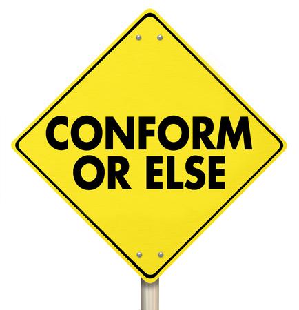 Conform Or Else Warning Yield Sign Compliance 3d Illustration