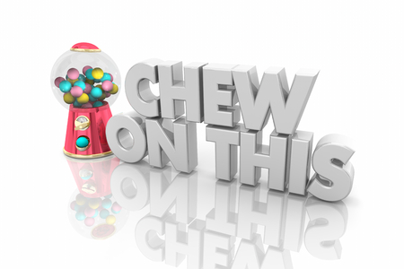 Chew on This Gum Ball Machine Think About it Words 3d Illustration