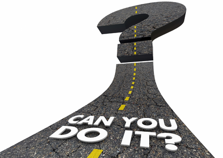Can You Do It Confidence Doubt Road Question Mark Words 3d Render Illustration
