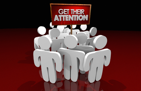 Get Their Attention Attract Audience Sign 3d Illustration