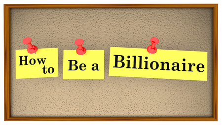 How to Be a Billionaire Advice Bulletin Board Words 3d Illustration