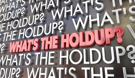 Whats the Holdup Delay Issue Problem Words 3d Illustration