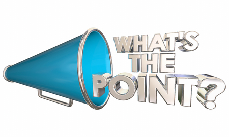 Whats the Point Bullhorn Megaphone Words Question 3d Illustration Stock Photo