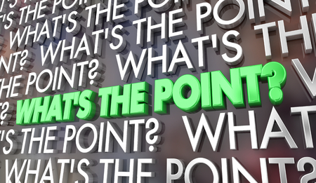 Whats the Point Reason Purpose Mission Words 3d Illustration