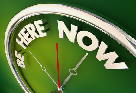 Be Here Now Present Pay Attention Clock 3d Illustration Stock Photo