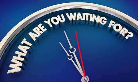 What Are You Waiting For Act Now Time Clock 3d Illustration