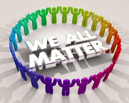 We All Matter Worth Value People Words 3d Illustration