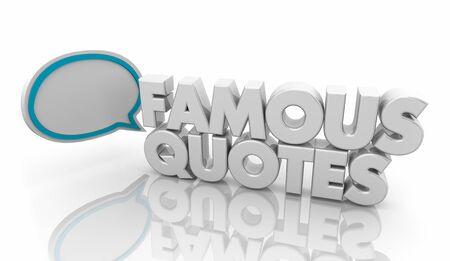Famous Quotes Speech Bubble Saying 3d Illustration