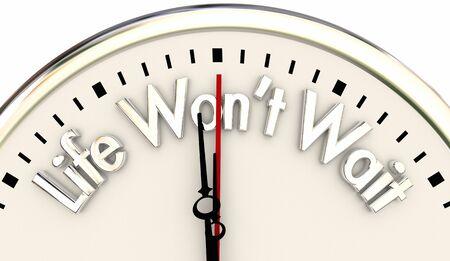 Life Wont Wait Live Now for Moment Clock 3d Illustration