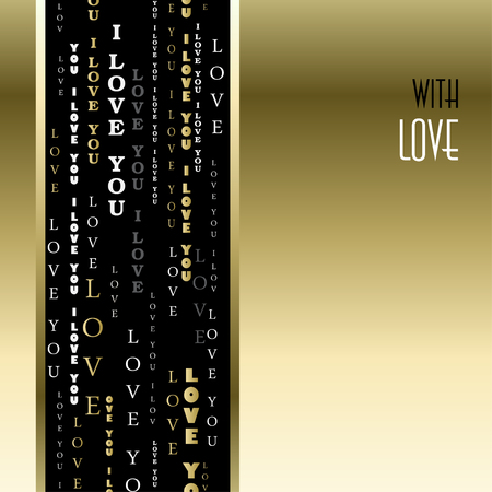 love gold: Love card. Valentines card template. Gold vertical I love you words typographic design background, vertical black stripe and text with love. Gold silver letters on black background. Vector illustration
