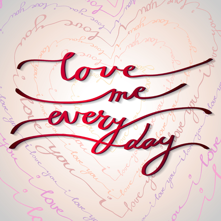 Hand drawn callygraphy Valentine love card. Love me every day lettering greetings poster and light background with heart shape I love you words line. Hand written calligraphy lettering vector card. Vector Illustration