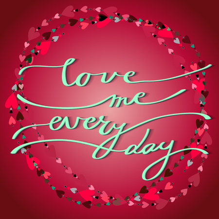 every day: Hand drawn callygraphy card. Valentine love card. Love me every day lettering greetings poster and heart shape circle wreath on red background. Hand written calligraphy romantic vector card. Illustration