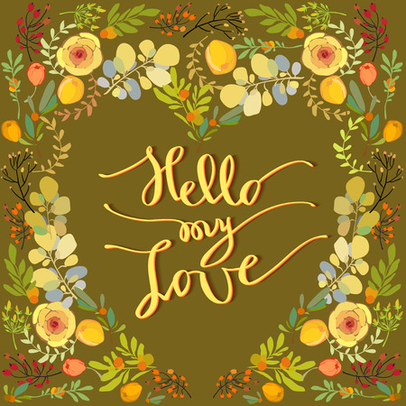 hello heart: Hand drawn floral love calligraphy card. Valentine love card. Hello my love lettering greetings poster and flawer orange yellow green heart shape design. Hand written calligraphy lettering vector card