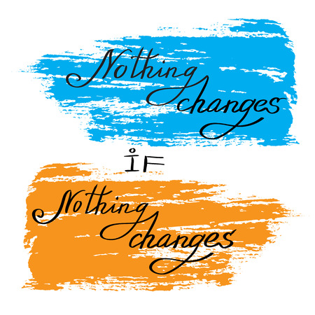 changes: Hand drawn calligraphy card. Inspirational quote on abstract background with orange, blue brush stroke in white background isolated. Lettering nothing changes if nothing changes. Vector illustration. Illustration