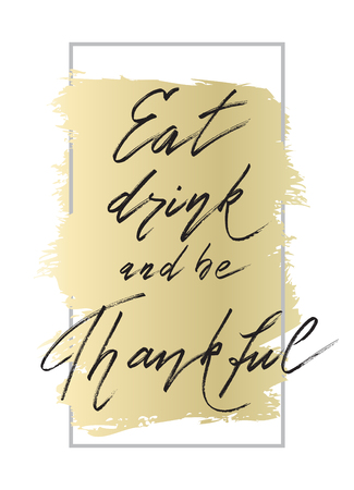 good wishes: Eat drink be thankful - hand drawn lettering calligraphy text on white gold background with vertical frame. Good wishes for thanksgiving day.
