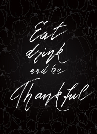 black banner: Eat drink be thankful - hand drawn lettering calligraphy text on vertical black background with pumpkins pattern. Good wishes for thanksgiving day. Illustration