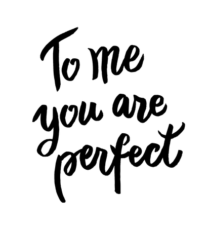 stock quote: To me you are perfect -hand drawn motivational, inspirational quote. Calligraphic poster. Modern brush calligraphy lettering isolated on white background Vector illustration stock vector.