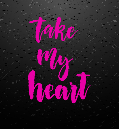 stock quote: Take my heart pink calligraphy. Valentines day romantic quote greeting card. Handwritten modern brush lover lettering on blackboard. For love cards, banners, posters. Vector illustration stock vector.
