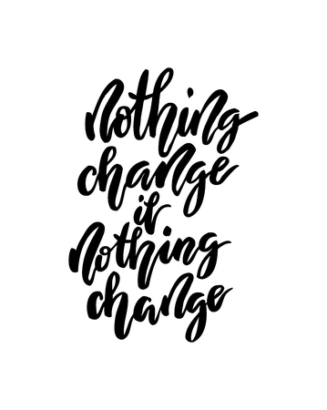 Nothing change if nothing change lettering. Inspirational motivation quote. Modern calligraphy for card, t-shirt, brochure, prints, posters or photography overlay. Vector illustration stock vector. Illustration