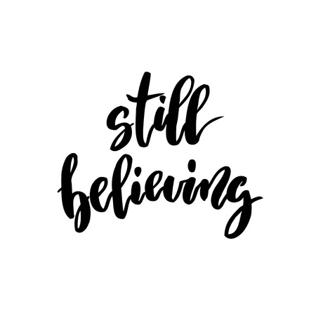 Still believing handwritten inscription lettering. Illustration