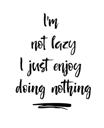 I am not lazy I enjoy doing nothing. Inspirational and motivational handwritten lettering quote. for photo overlays, greeting card or t-shirt print, poster design. Vector illustration stock vector.