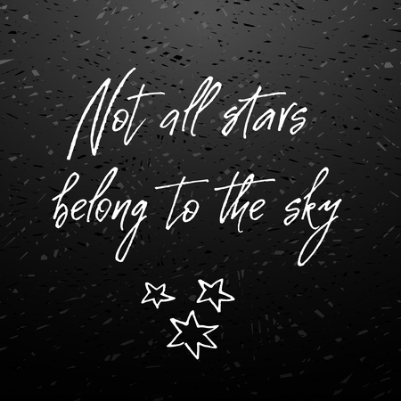 Not all stars belong to the sky. Inspirational and motivational handwritten lettering quote on chalkboard for photo overlays, greeting card or t-shirt print, poster design. Vector illustration stock. Illustration