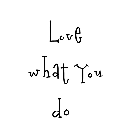 Love what you do. Motivational print ready poster for nursery with lettering quote. Vector illustration stock vector. Ilustración de vector