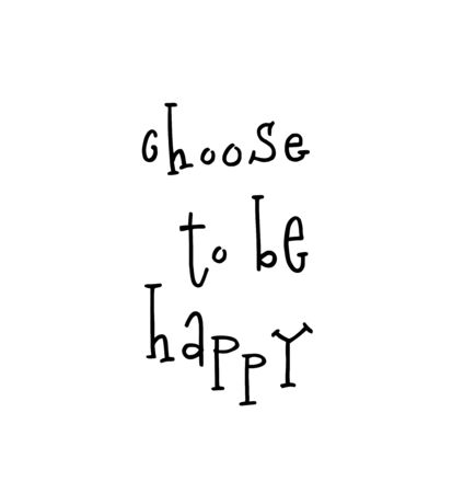 Choose to be happy Motivational print ready poster for nursery with lettering quote. Vector illustration stock vector. 일러스트