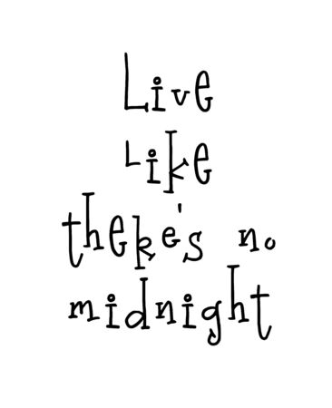 Motivational poster with lettering quote Live like there is no midnight