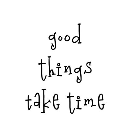 Motivational print ready poster for nursery with lettering quote - good things take time. Vector illustration stock vector. Ilustração