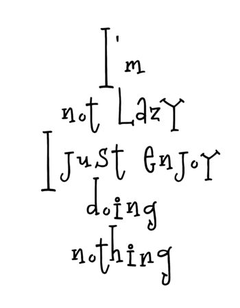Motivational poster with lettering quote I am not lazy I just enjoy doing nothing Imagens - 138384099