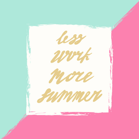 work less: Bright summer card with hand drawn quote, label, poster with brush strokes. Handwritten lettering inspirational typography - Less work More summer. Vector isolate background.