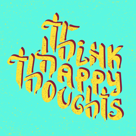 Think Happy Thoughts. Inspiring Optimistic and motivation quote. Hand drawn illustration with hand lettering. Greeting card with calligraphy. for your design invitation, clothing, banner, poster. Illustration