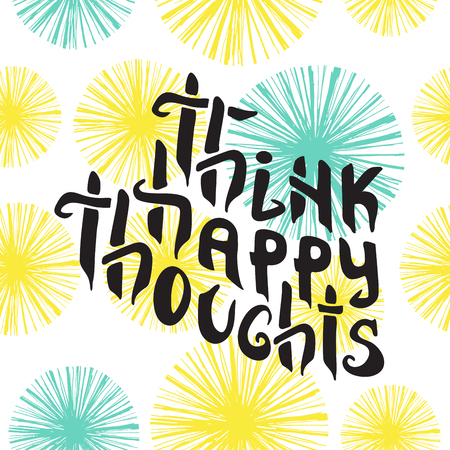 optimistic: Think Happy Thoughts. Inspiring Optimistic and motivation quote. Hand drawn illustration with hand lettering. Greeting card with calligraphy. for your design invitation, clothing, banner, poster. Illustration