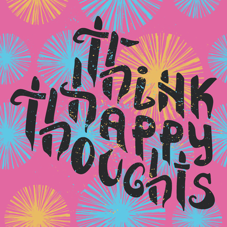 Motivation cards and hand lettering Think happy thoughts . Greeting card with calligraphy. Inspirational phrase for creative cards, t-shirt design, banner, stamp, poster, etc.