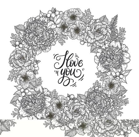 Roses and peonies flower bouquet wreath border hand drawn in lines. I love you hand lettering romantic card template. Black and white monochrome graphic doodle elements. Isolated vector illustration Vectores