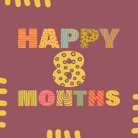 Happy 8 months. Congratulatory lettering children's style, cartoon. Vector flat illustration for the design of greeting cards, stickers, stamps. EPS 10