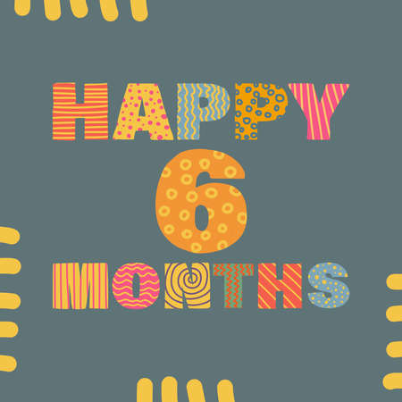 Happy 6 month. Congratulatory lettering children's style, cartoon. Vector flat illustration for the design of greeting cards, stickers, stamps.