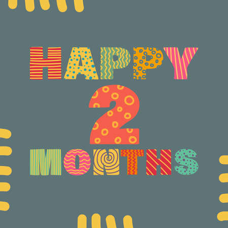 Happy 2 month. Congratulatory lettering children's style, cartoon. Vector flat illustration for the design of greeting cards, stickers, stamps. EPS 10