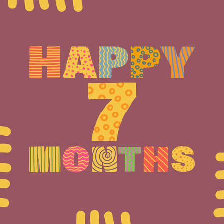 Happy 7 month. Congratulatory lettering children's style, cartoon. Vector flat illustration for the design of greeting cards, stickers, stamps. EPS 10