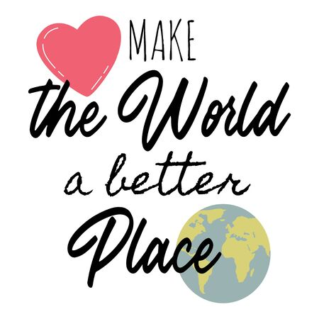 Make the World a Better Place. Motivational quote. Lettering Poster or Card. Calligraphic Banner and T-Shirt Print. Vector Illustration. Isolated Background