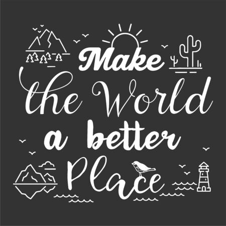 Make the World a Better Place. Motivational quote. Lettering Poster or Card. Calligraphic Banner and T-Shirt Print. Ilustração Vetorial