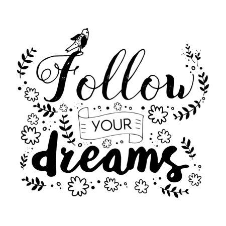 Seguir sus sueños. Cita motivacional. Cartel de letras o tarjeta. Estampado caligráfico de pancarta y camiseta. Ilustración de vector