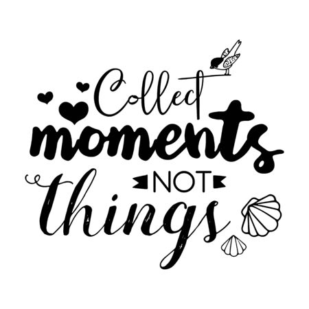 Collect Moments Not Things. Motivational quote. Lettering Poster or Card. Calligraphic Banner and T-Shirt Print. Vector Illustration. Isolated Background Vecteurs