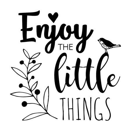 Disfruta las cosas pequeñas. Cita motivacional. Cartel de letras o tarjeta. Estampado caligráfico de pancarta y camiseta. Ilustración de vector